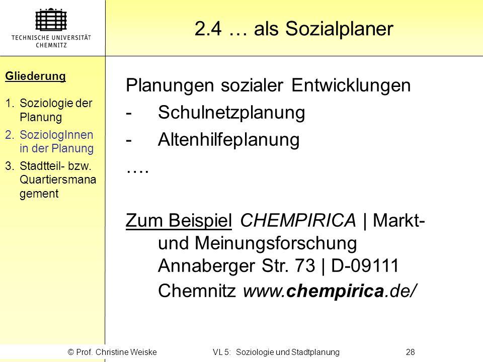 Gliederung 2.4 … als Sozialplaner Gliederung 1.Soziologie der Planung 2.SoziologInnen in der Planung 3.Stadtteil- bzw. Quartiersmana gement © Prof. Ch