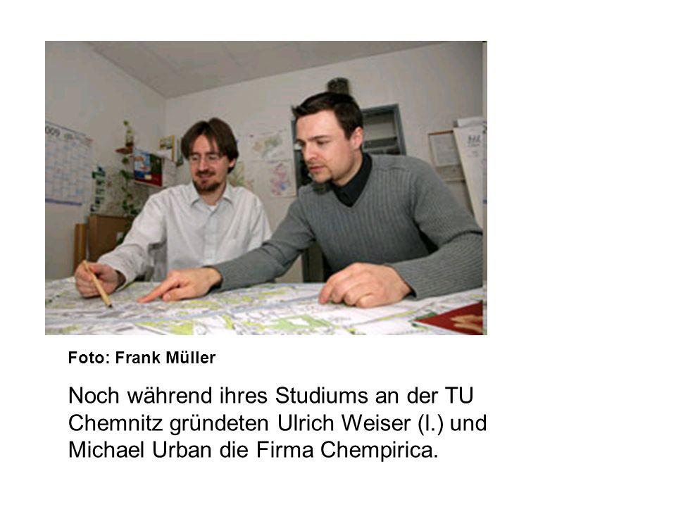Gliederung Foto: Frank Müller Noch während ihres Studiums an der TU Chemnitz gründeten Ulrich Weiser (l.) und Michael Urban die Firma Chempirica.