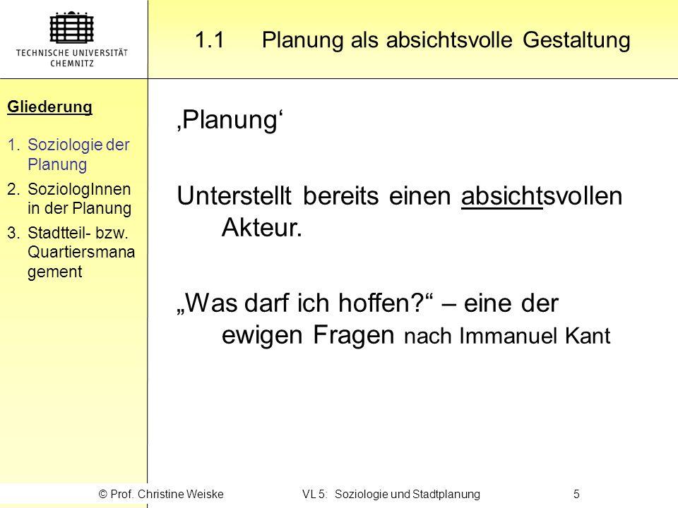 Gliederung 1.1Planung als absichtsvolle Gestaltung Gliederung 1.Soziologie der Planung 2.SoziologInnen in der Planung 3.Stadtteil- bzw. Quartiersmana