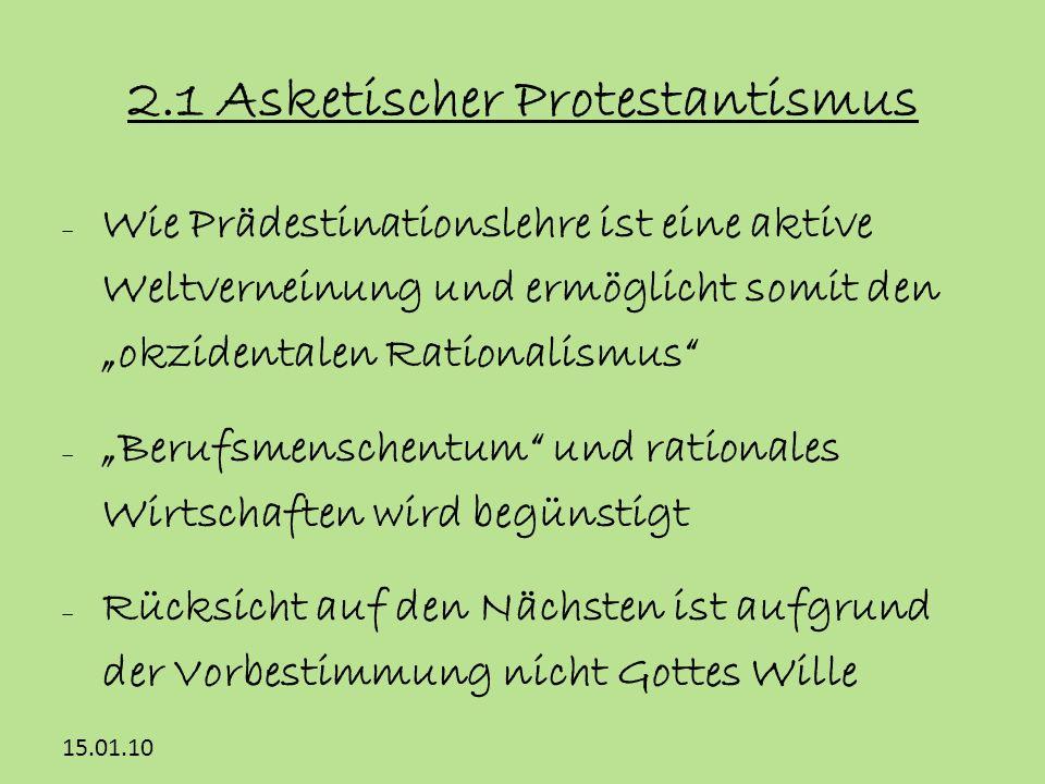15.01.10 2.1 Asketischer Protestantismus Wie Prädestinationslehre ist eine aktive Weltverneinung und ermöglicht somit den okzidentalen Rationalismus B
