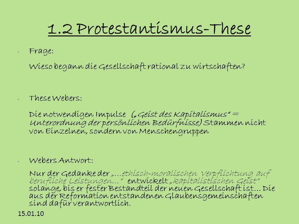 15.01.10 1.2 Protestantismus-These - Frage: Wieso begann die Gesellschaft rational zu wirtschaften? - These Webers: Die notwendigen Impulse (Geist des