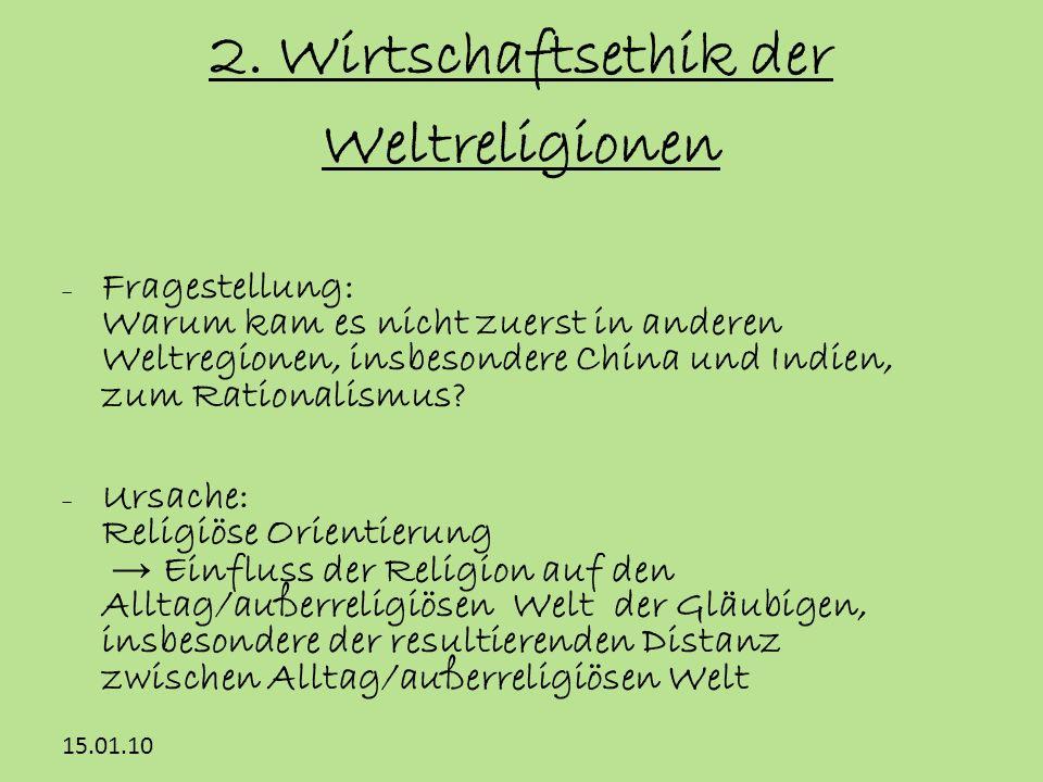 15.01.10 2. Wirtschaftsethik der Weltreligionen Fragestellung: Warum kam es nicht zuerst in anderen Weltregionen, insbesondere China und Indien, zum R