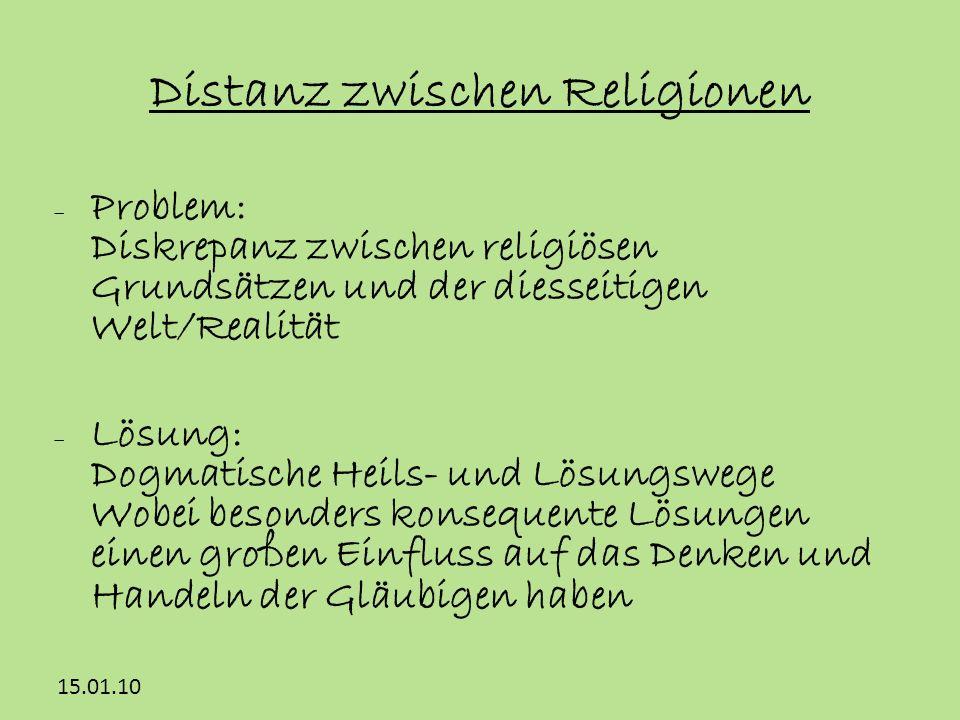 15.01.10 Distanz zwischen Religionen Problem: Diskrepanz zwischen religiösen Grundsätzen und der diesseitigen Welt/Realität Lösung: Dogmatische Heils-