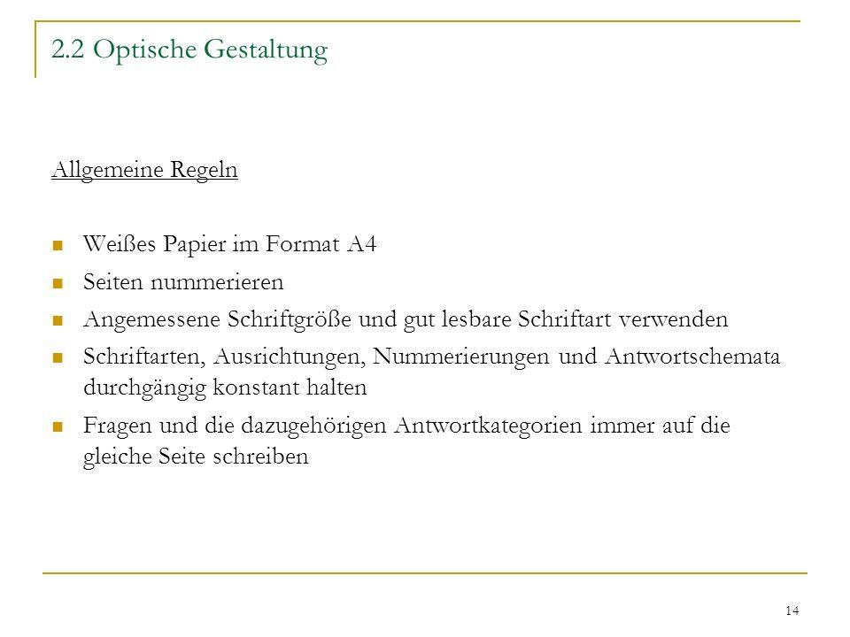 14 2.2 Optische Gestaltung Allgemeine Regeln Weißes Papier im Format A4 Seiten nummerieren Angemessene Schriftgröße und gut lesbare Schriftart verwend