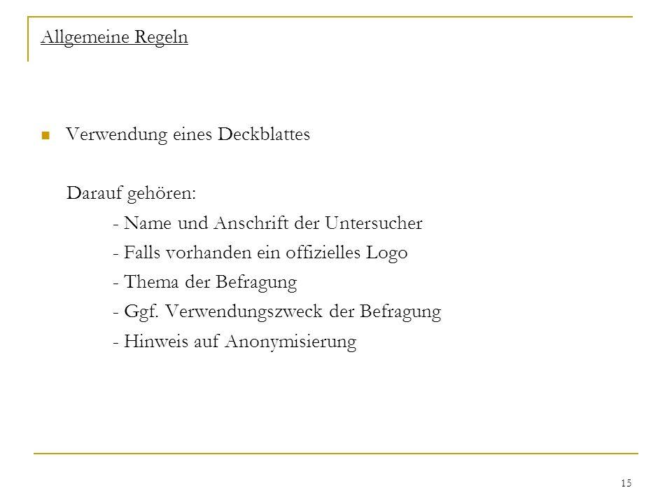 15 Allgemeine Regeln Verwendung eines Deckblattes Darauf gehören: - Name und Anschrift der Untersucher - Falls vorhanden ein offizielles Logo - Thema