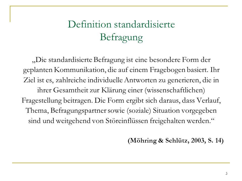 3 Definition standardisierte Befragung Die standardisierte Befragung ist eine besondere Form der geplanten Kommunikation, die auf einem Fragebogen bas