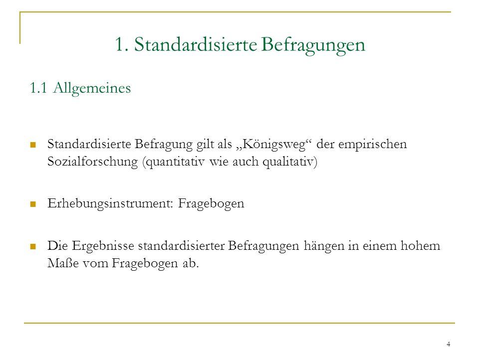 4 1. Standardisierte Befragungen 1.1 Allgemeines Standardisierte Befragung gilt als Königsweg der empirischen Sozialforschung (quantitativ wie auch qu