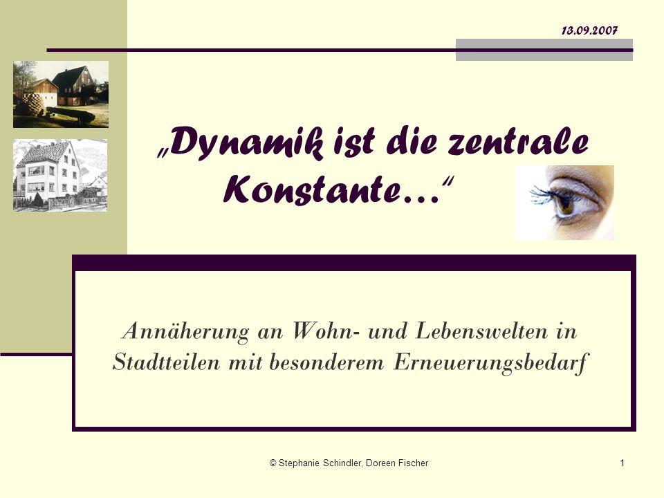 © Stephanie Schindler, Doreen Fischer1 Dynamik ist die zentrale Konstante… Annäherung an Wohn- und Lebenswelten in Stadtteilen mit besonderem Erneueru