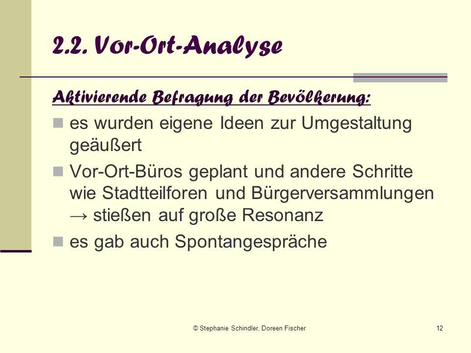 © Stephanie Schindler, Doreen Fischer12 2.2. Vor-Ort-Analyse Aktivierende Befragung der Bevölkerung: es wurden eigene Ideen zur Umgestaltung geäußert