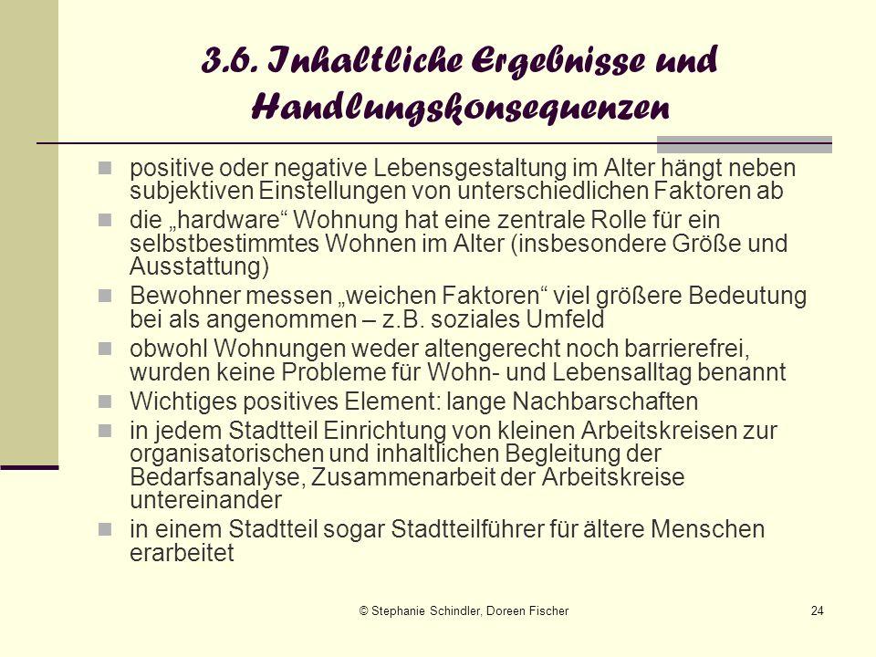 © Stephanie Schindler, Doreen Fischer24 3.6. Inhaltliche Ergebnisse und Handlungskonsequenzen positive oder negative Lebensgestaltung im Alter hängt n