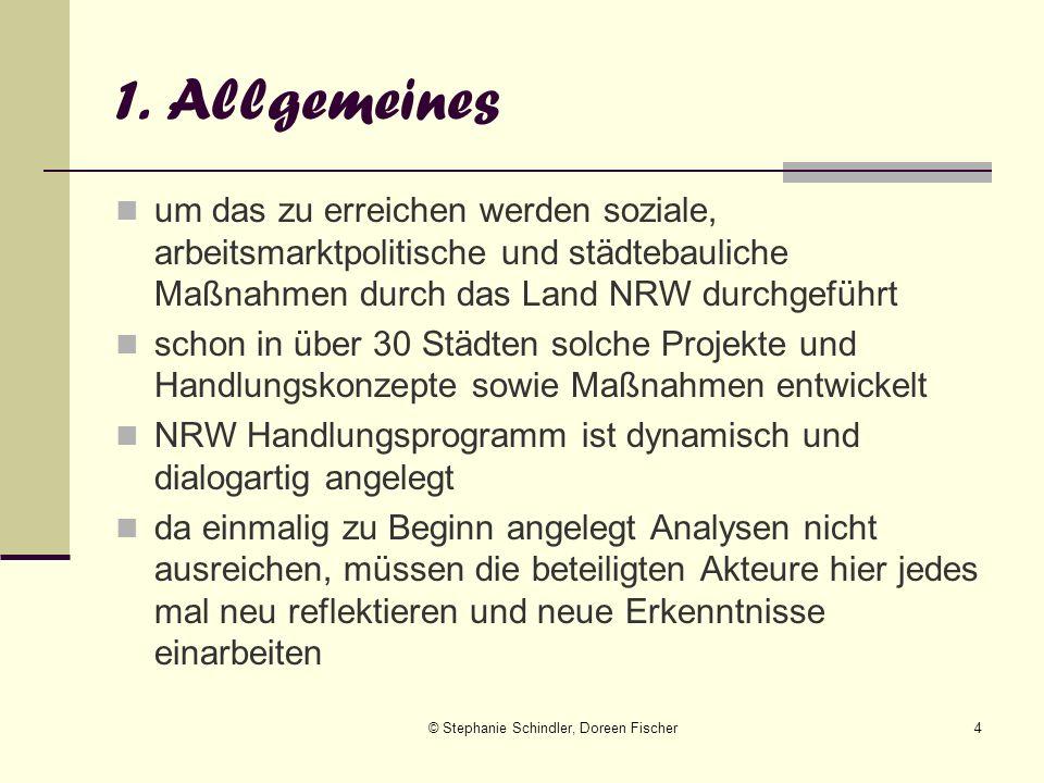 © Stephanie Schindler, Doreen Fischer4 1. Allgemeines um das zu erreichen werden soziale, arbeitsmarktpolitische und städtebauliche Maßnahmen durch da