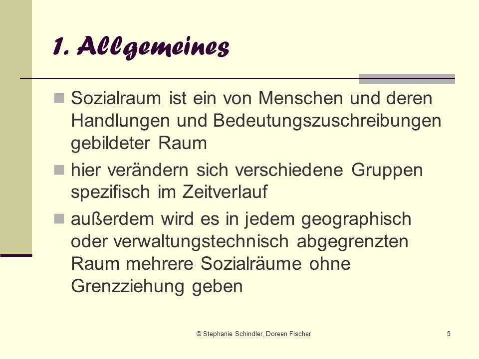 © Stephanie Schindler, Doreen Fischer5 1. Allgemeines Sozialraum ist ein von Menschen und deren Handlungen und Bedeutungszuschreibungen gebildeter Rau