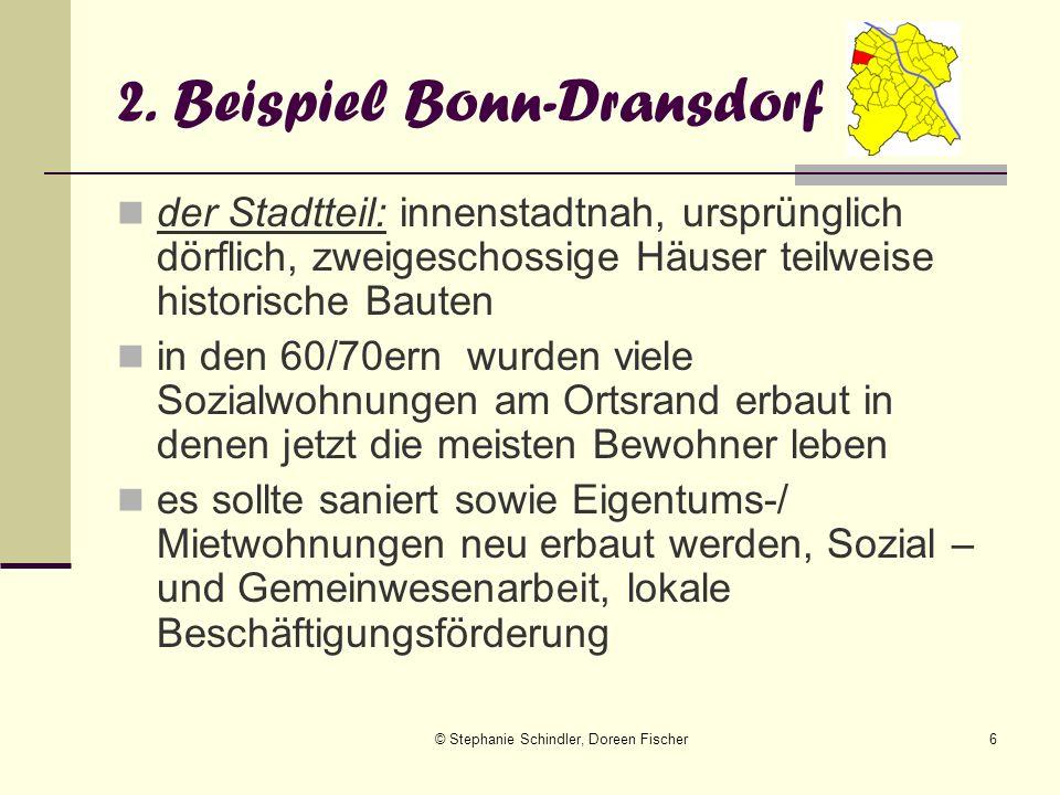 © Stephanie Schindler, Doreen Fischer6 2. Beispiel Bonn-Dransdorf der Stadtteil: innenstadtnah, ursprünglich dörflich, zweigeschossige Häuser teilweis