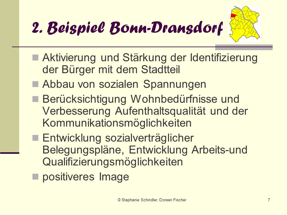 © Stephanie Schindler, Doreen Fischer7 2. Beispiel Bonn-Dransdorf Aktivierung und Stärkung der Identifizierung der Bürger mit dem Stadtteil Abbau von