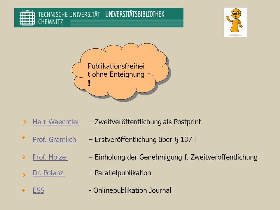 Publikationsfreihei t ohne Enteignung ! Herr WaechtlerHerr Waechtler – Zweitveröffentlichung als Postprint Prof. Gramlich Prof. Gramlich – Erstveröffe