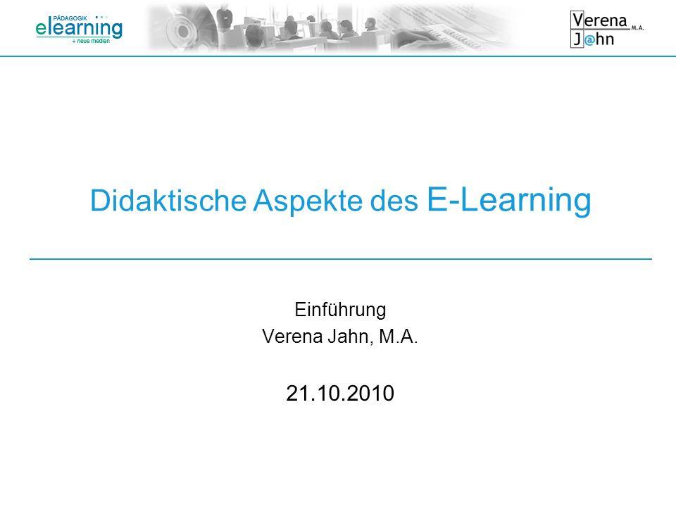 Didaktische Aspekte des E-Learning Einführung Verena Jahn, M.A. 21.10.2010