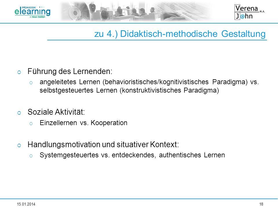 zu 4.) Didaktisch-methodische Gestaltung Führung des Lernenden: angeleitetes Lernen (behavioristisches/kognitivistisches Paradigma) vs. selbstgesteuer