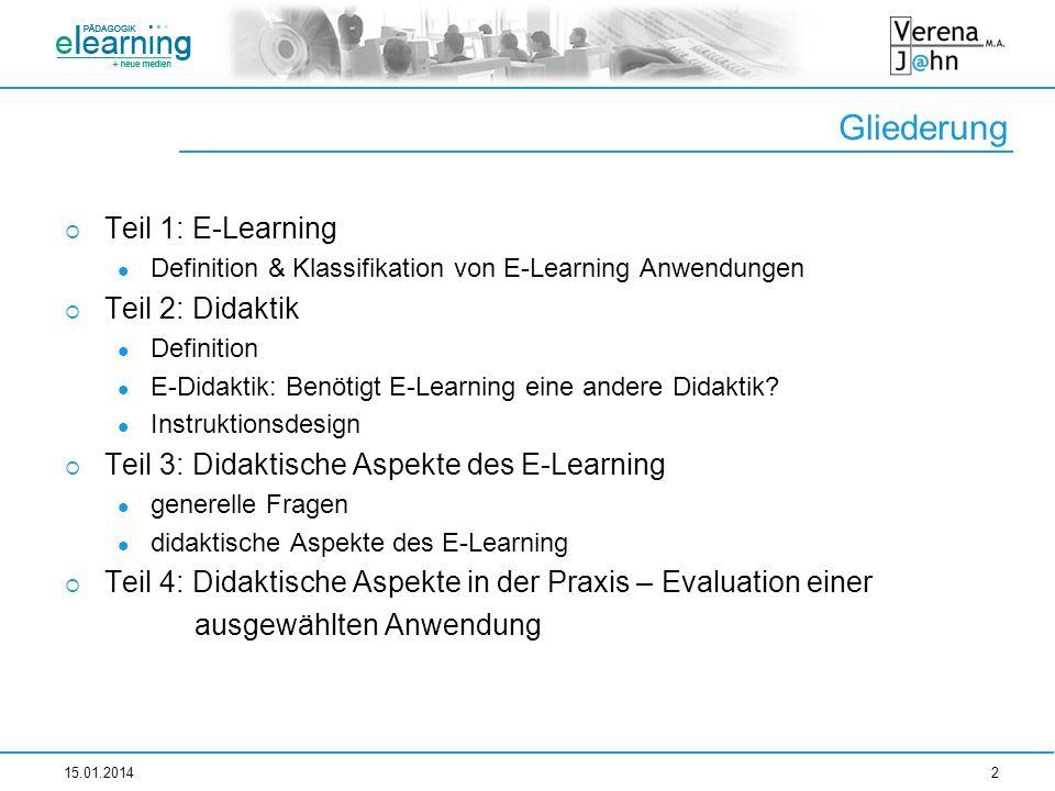 Gliederung 15.01.20142 Teil 1: E-Learning Definition & Klassifikation von E-Learning Anwendungen Teil 2: Didaktik Definition E-Didaktik: Benötigt E-Le
