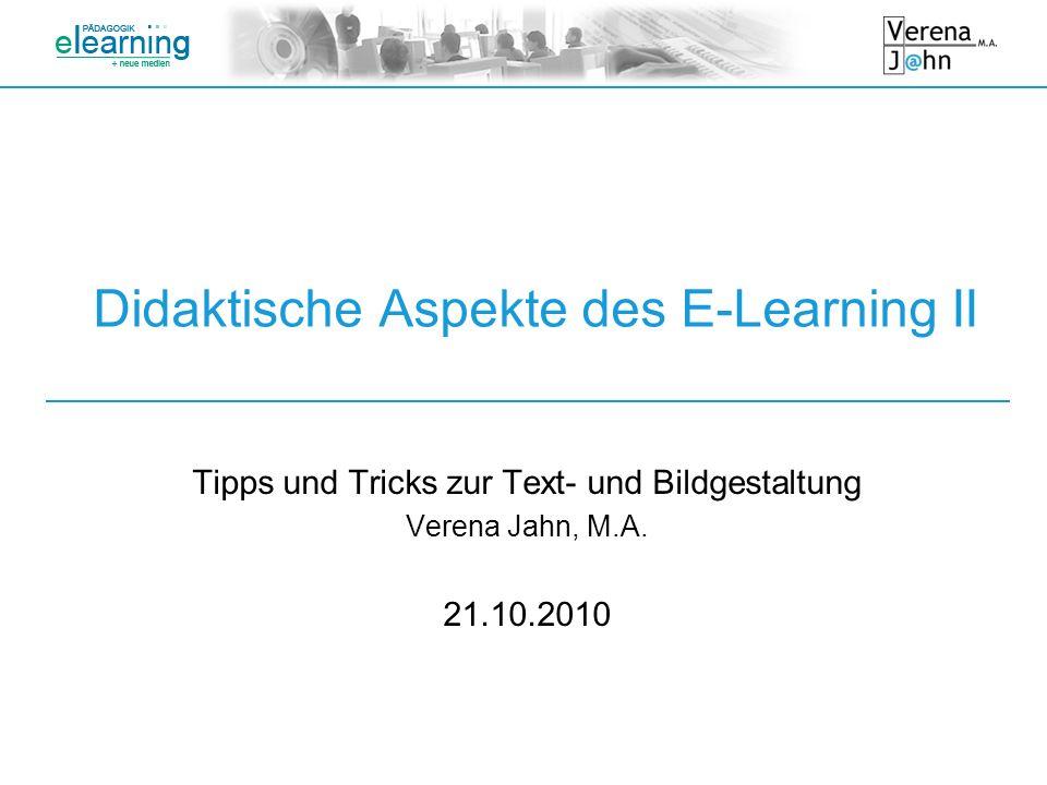 Didaktische Aspekte des E-Learning II Tipps und Tricks zur Text- und Bildgestaltung Verena Jahn, M.A. 21.10.2010