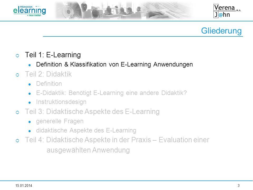 Gliederung 15.01.20143 Teil 1: E-Learning Definition & Klassifikation von E-Learning Anwendungen Teil 2: Didaktik Definition E-Didaktik: Benötigt E-Le