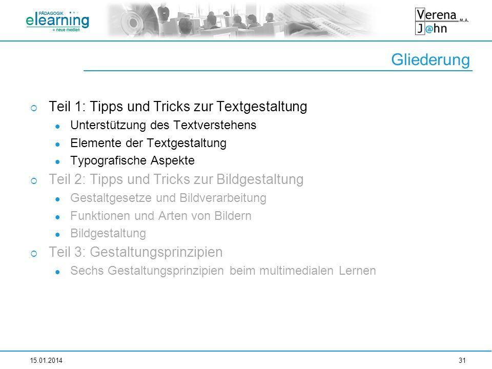 Gliederung 15.01.201431 Teil 1: Tipps und Tricks zur Textgestaltung Unterstützung des Textverstehens Elemente der Textgestaltung Typografische Aspekte