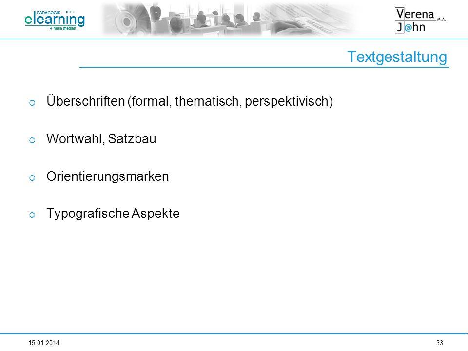 Textgestaltung Überschriften (formal, thematisch, perspektivisch) Wortwahl, Satzbau Orientierungsmarken Typografische Aspekte 15.01.201433