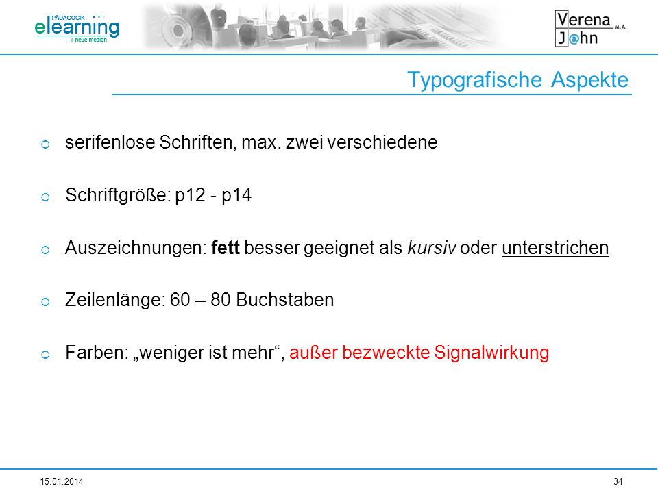 Typografische Aspekte serifenlose Schriften, max. zwei verschiedene Schriftgröße: p12 - p14 Auszeichnungen: fett besser geeignet als kursiv oder unter