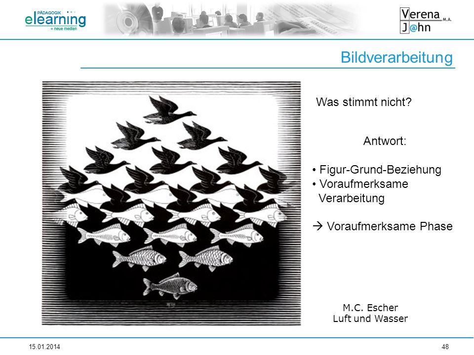 Bildverarbeitung 15.01.201448 Was stimmt nicht? Antwort: Figur-Grund-Beziehung Voraufmerksame Verarbeitung Voraufmerksame Phase M.C. Escher Luft und W