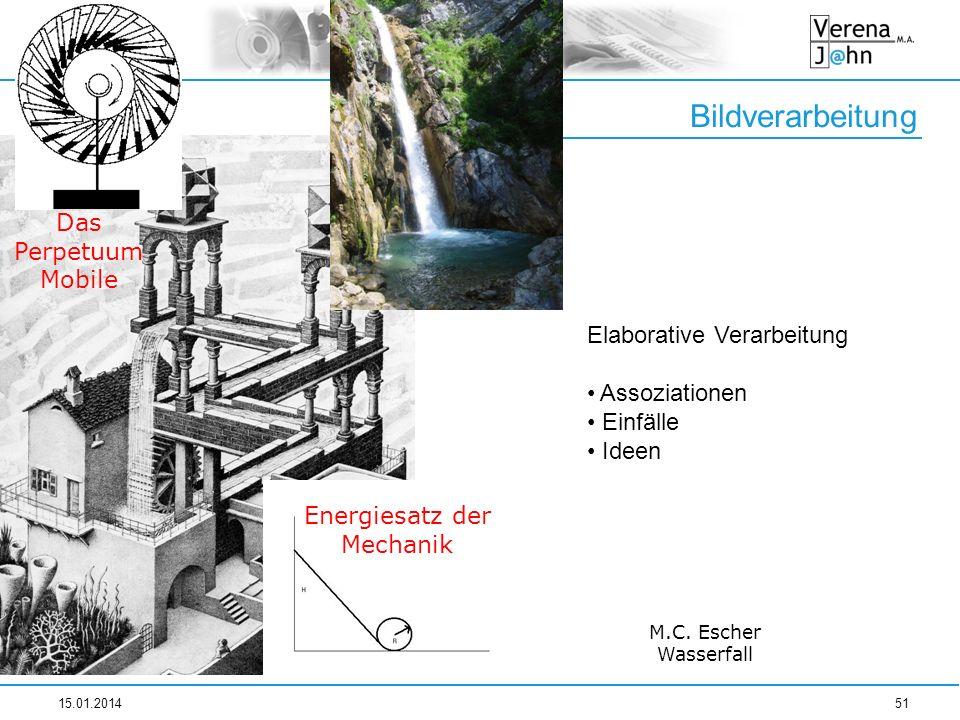 Bildverarbeitung 15.01.201451 Das Perpetuum Mobile Energiesatz der Mechanik Elaborative Verarbeitung Assoziationen Einfälle Ideen M.C. Escher Wasserfa