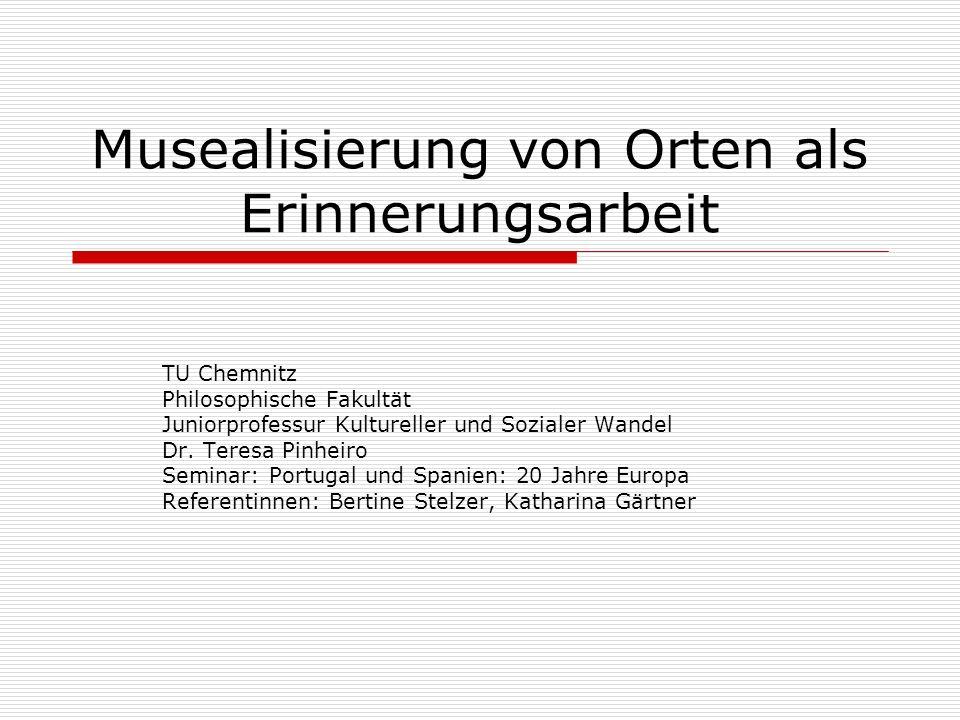 Musealisierung von Orten als Erinnerungsarbeit TU Chemnitz Philosophische Fakultät Juniorprofessur Kultureller und Sozialer Wandel Dr.