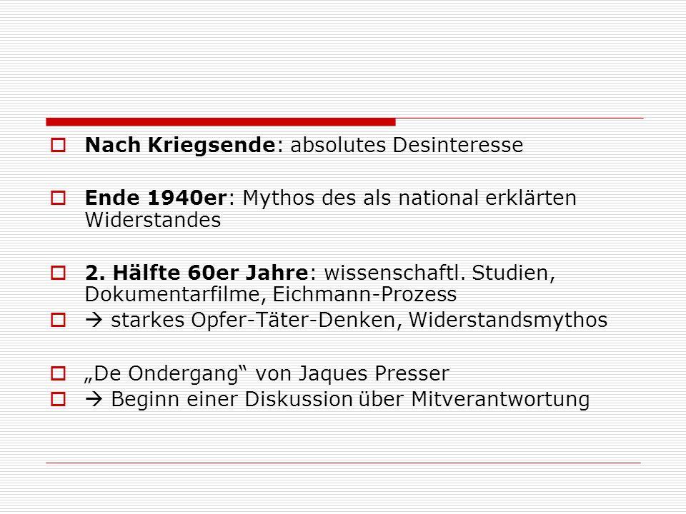 Nach Kriegsende: absolutes Desinteresse Ende 1940er: Mythos des als national erklärten Widerstandes 2.