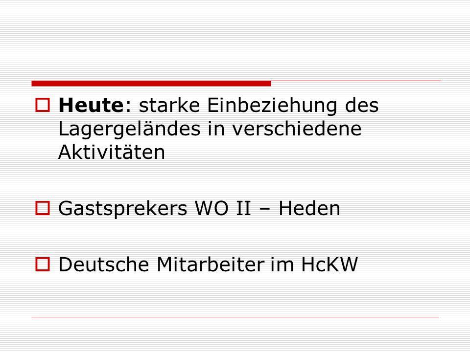 Heute: starke Einbeziehung des Lagergeländes in verschiedene Aktivitäten Gastsprekers WO II – Heden Deutsche Mitarbeiter im HcKW