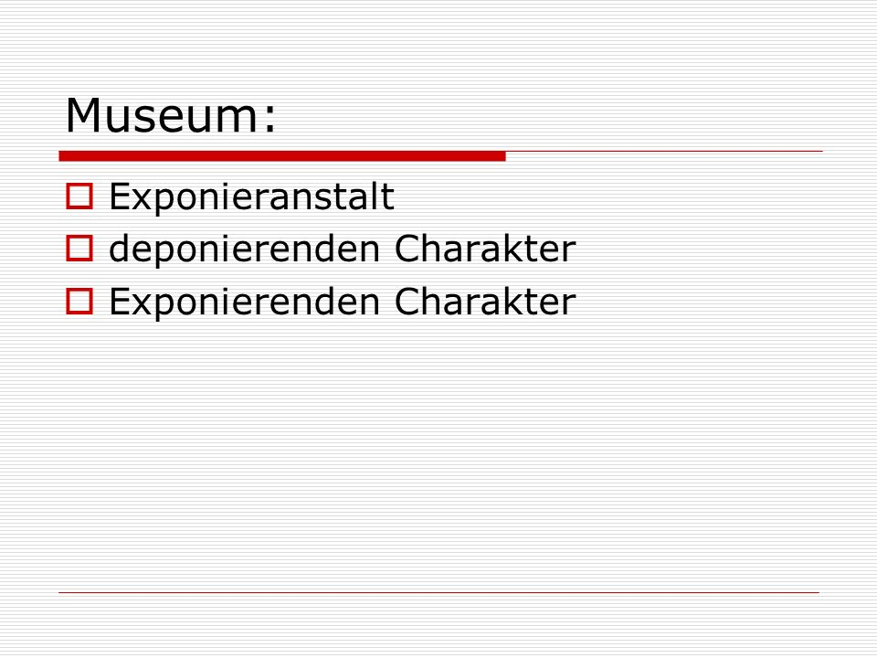 Museum: Exponieranstalt deponierenden Charakter Exponierenden Charakter