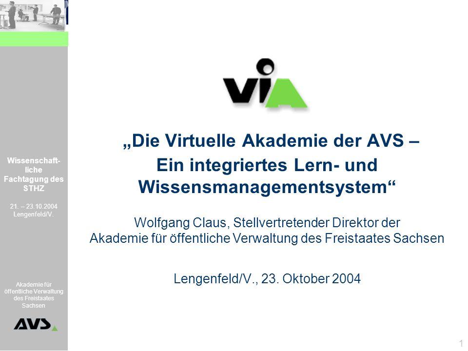 Wissenschaft- liche Fachtagung des STHZ 21. – 23.10.2004 Lengenfeld/V. Akademie für öffentliche Verwaltung des Freistaates Sachsen 1 Die Virtuelle Aka