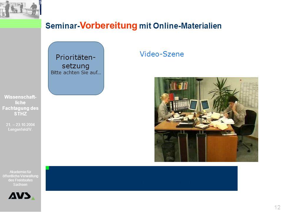 Wissenschaft- liche Fachtagung des STHZ 21. – 23.10.2004 Lengenfeld/V. Akademie für öffentliche Verwaltung des Freistaates Sachsen 12 Seminar- Vorbere
