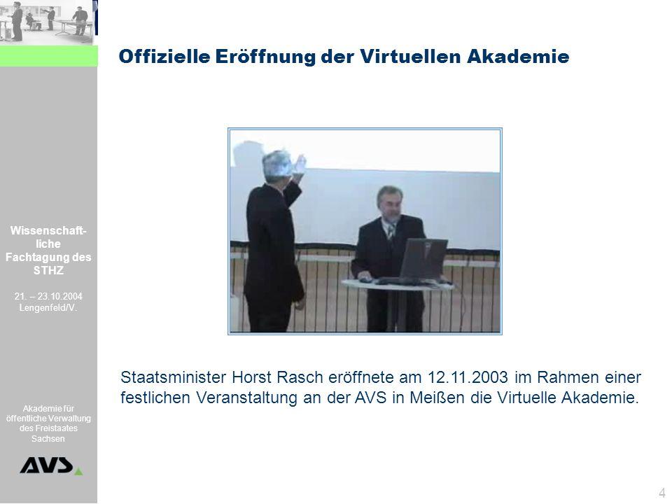 Wissenschaft- liche Fachtagung des STHZ 21. – 23.10.2004 Lengenfeld/V. Akademie für öffentliche Verwaltung des Freistaates Sachsen 4 Offizielle Eröffn