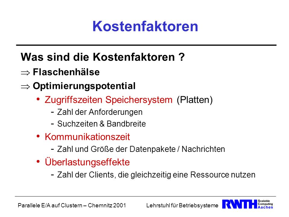 Parallele E/A auf Clustern – Chemnitz 2001Lehrstuhl für Betriebsysteme Kostenfaktoren Was sind die Kostenfaktoren ? Flaschenhälse Optimierungspotentia