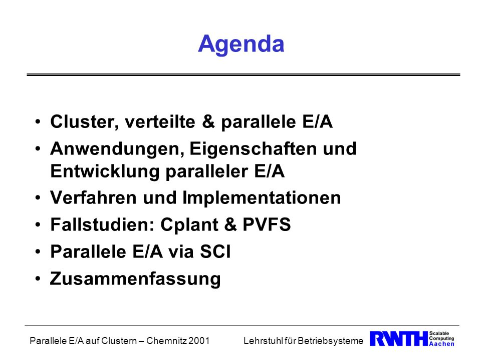 Parallele E/A auf Clustern – Chemnitz 2001Lehrstuhl für Betriebsysteme Agenda Cluster, verteilte & parallele E/A Anwendungen, Eigenschaften und Entwic