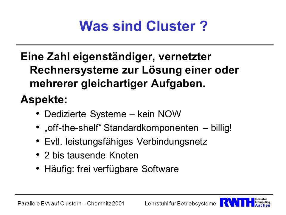 Parallele E/A auf Clustern – Chemnitz 2001Lehrstuhl für Betriebsysteme Was sind Cluster ? Eine Zahl eigenständiger, vernetzter Rechnersysteme zur Lösu