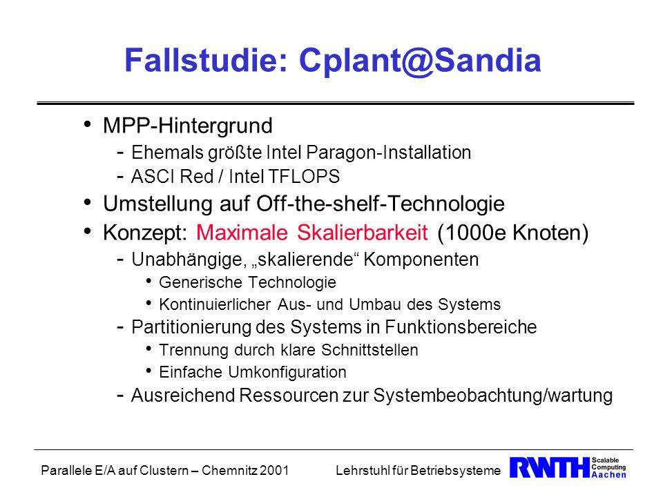 Parallele E/A auf Clustern – Chemnitz 2001Lehrstuhl für Betriebsysteme Fallstudie: Cplant@Sandia MPP-Hintergrund - Ehemals größte Intel Paragon-Instal
