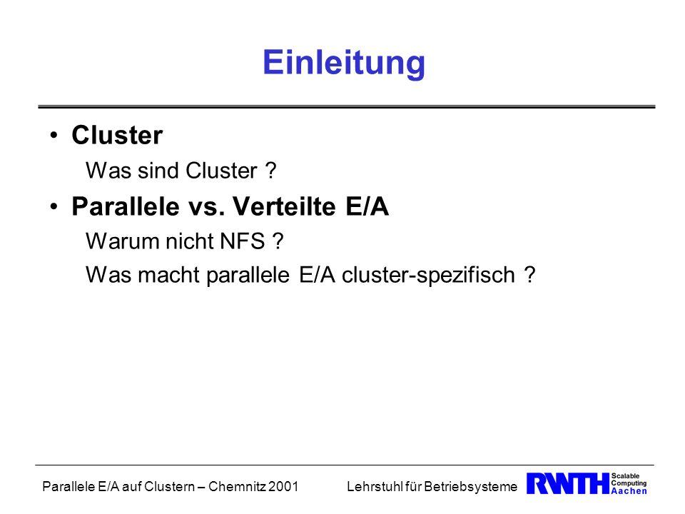 Parallele E/A auf Clustern – Chemnitz 2001Lehrstuhl für Betriebsysteme Einleitung Cluster Was sind Cluster ? Parallele vs. Verteilte E/A Warum nicht N