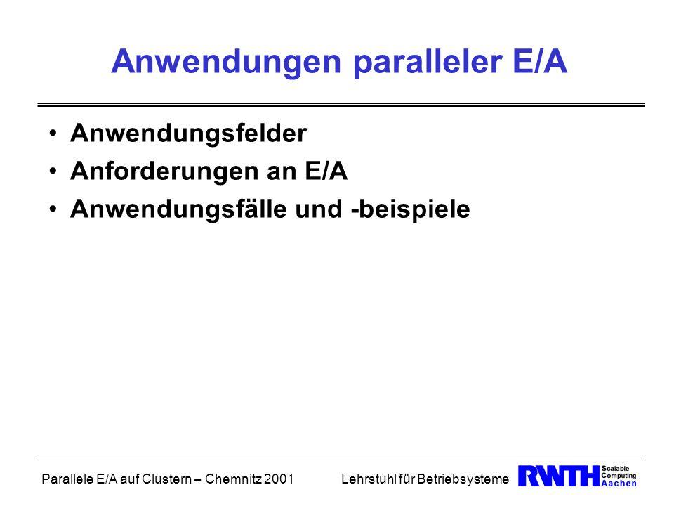 Parallele E/A auf Clustern – Chemnitz 2001Lehrstuhl für Betriebsysteme Anwendungen paralleler E/A Anwendungsfelder Anforderungen an E/A Anwendungsfäll