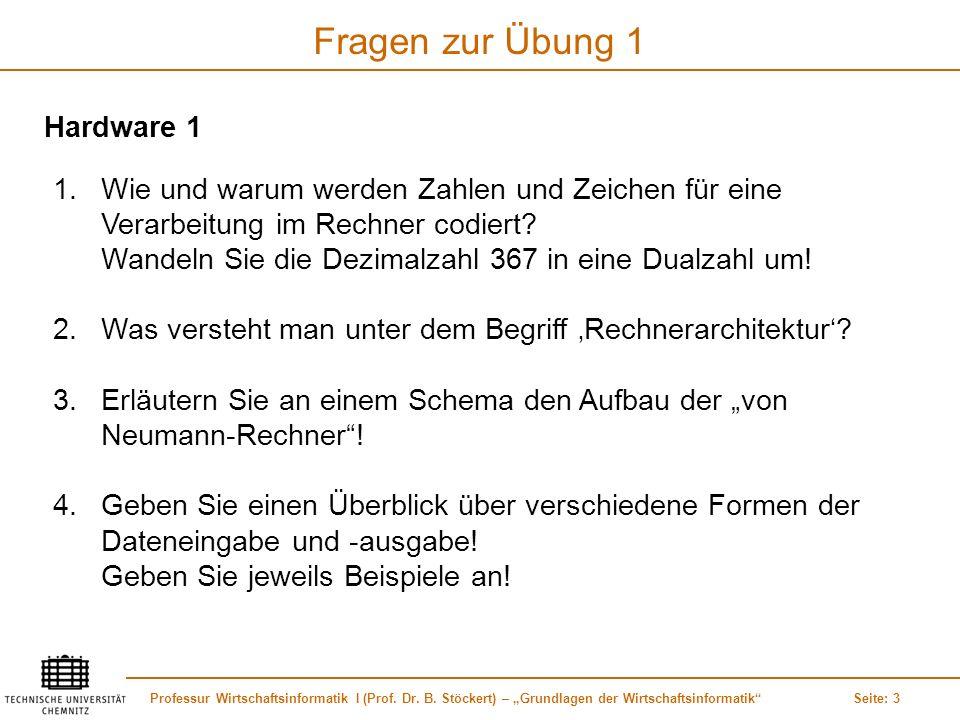 Professur Wirtschaftsinformatik I (Prof. Dr. B. Stöckert) – Grundlagen der WirtschaftsinformatikSeite: 3 Fragen zur Übung 1 1.Wie und warum werden Zah