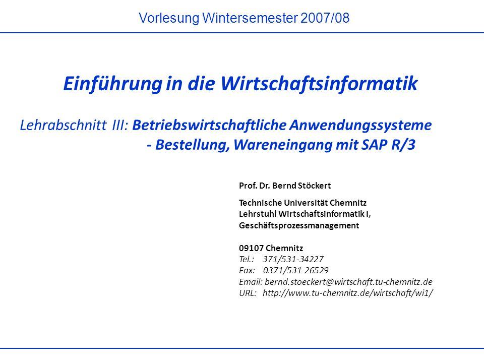 Vorlesung Wintersemester 2007/08 Einführung in die Wirtschaftsinformatik Lehrabschnitt III: Betriebswirtschaftliche Anwendungssysteme - Bestellung, Wareneingang mit SAP R/3 Prof.