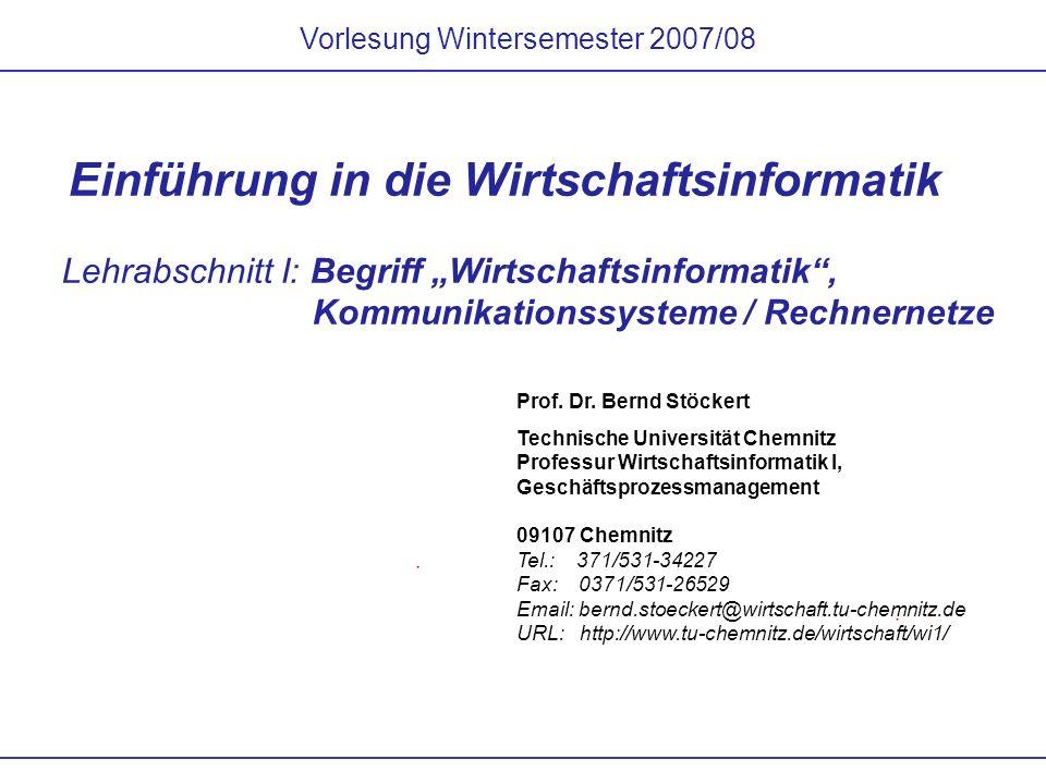 Vorlesung Wintersemester 2007/08 Einführung in die Wirtschaftsinformatik Lehrabschnitt I: Begriff Wirtschaftsinformatik, Kommunikationssysteme / Rechn