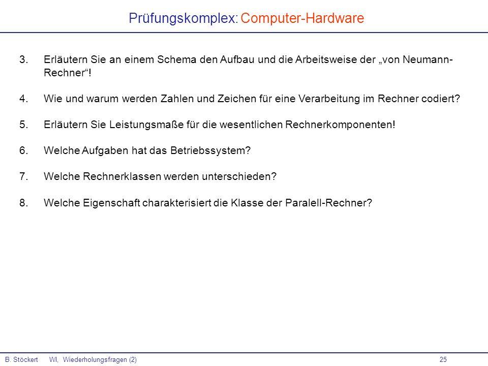 25 Prüfungskomplex: Computer-Hardware B. Stöckert WI, Wiederholungsfragen (2) 3.Erläutern Sie an einem Schema den Aufbau und die Arbeitsweise der von
