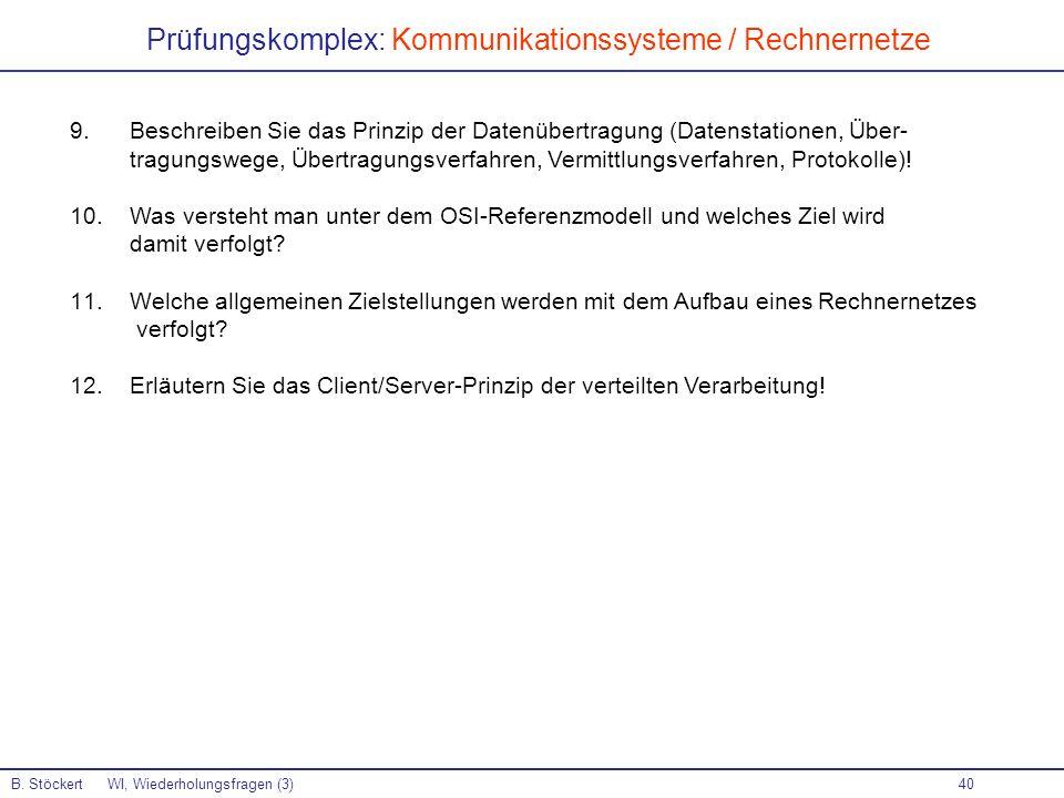 40 Prüfungskomplex: Kommunikationssysteme / Rechnernetze B. Stöckert WI, Wiederholungsfragen (3) 9. Beschreiben Sie das Prinzip der Datenübertragung (