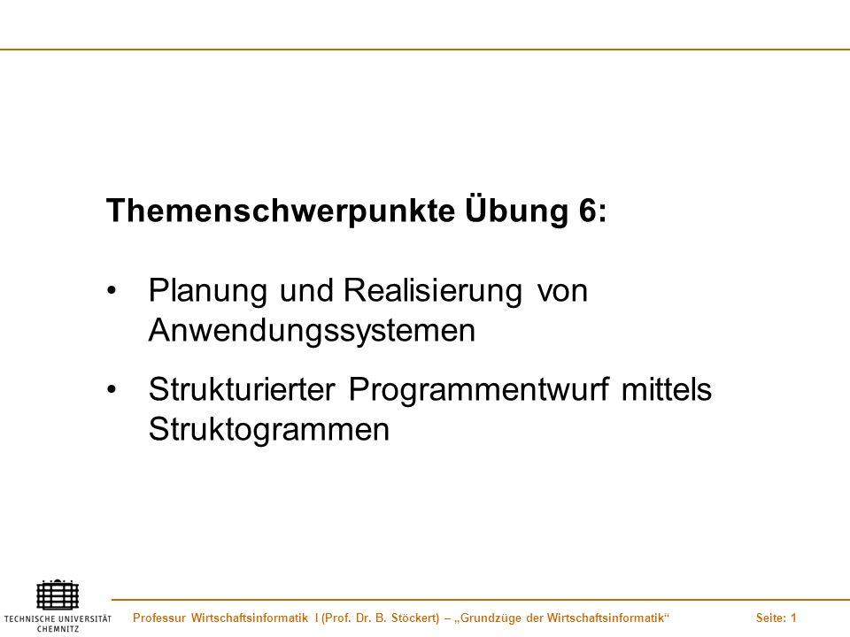 Professur Wirtschaftsinformatik I (Prof. Dr. B. Stöckert) – Grundzüge der WirtschaftsinformatikSeite: 1 Themenschwerpunkte Übung 6: Planung und Realis