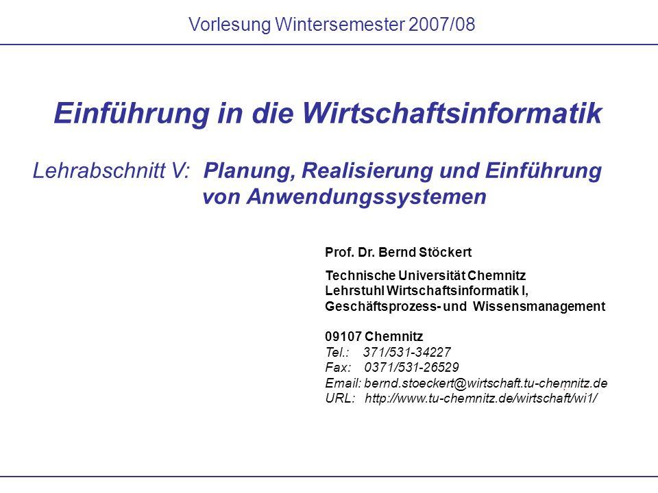 Vorlesung Wintersemester 2007/08 Einführung in die Wirtschaftsinformatik Lehrabschnitt V: Planung, Realisierung und Einführung von Anwendungssystemen