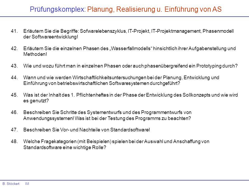 B. Stöckert WI 41.Erläutern Sie die Begriffe: Sofwarelebenszyklus, IT-Projekt, IT-Projektmanagement, Phasenmodell der Softwareentwicklung! 42.Erläuter